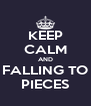 KEEP CALM AND FALLING TO PIECES - Personalised Poster A4 size