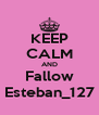 KEEP CALM AND Fallow Esteban_127 - Personalised Poster A4 size