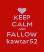KEEP CALM AND FALLOW kawtar52 - Personalised Poster A4 size