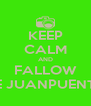 KEEP CALM AND FALLOW ME JUANPUENTE1 - Personalised Poster A4 size