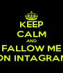 KEEP CALM AND FALLOW ME ON INTAGRAN - Personalised Poster A4 size