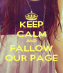 KEEP CALM AND FALLOW OUR PAGE - Personalised Poster A4 size