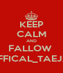 KEEP CALM AND FALLOW  SO_OFFICAL_TAEJANAE - Personalised Poster A4 size