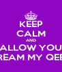 KEEP CALM AND FALLOW YOUR DREAM MY QEEN - Personalised Poster A4 size