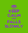KEEP CALM AND FALLS SLOWLY - Personalised Poster A4 size