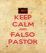 KEEP CALM AND FALSO PASTOR - Personalised Poster A4 size