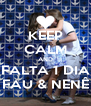 KEEP CALM AND FALTA 1 DIA FAU & NENÊ - Personalised Poster A4 size