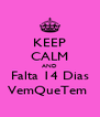 KEEP CALM AND Falta 14 Dias VemQueTem  - Personalised Poster A4 size