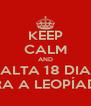KEEP CALM AND FALTA 18 DIAS PARA A LEOPÍADAS - Personalised Poster A4 size