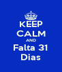KEEP CALM AND Falta 31 Dias - Personalised Poster A4 size