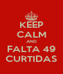 KEEP CALM AND FALTA 49 CURTIDAS - Personalised Poster A4 size