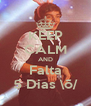 KEEP CALM AND Falta 5 Dias \õ/ - Personalised Poster A4 size
