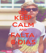 KEEP CALM AND FALTA 8 DIAS - Personalised Poster A4 size