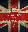 KEEP CALM AND FALTA SÓ 7 - Personalised Poster A4 size