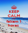 KEEP CALM AND faltam 1 horas  - Personalised Poster A4 size