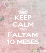 KEEP CALM AND FALTAM 10 MESES - Personalised Poster A4 size