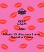KEEP CALM AND Faltam 15 dias para 1 ano  Daniel e Luana - Personalised Poster A4 size