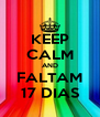 KEEP CALM AND FALTAM 17 DIAS - Personalised Poster A4 size