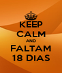 KEEP CALM AND FALTAM 18 DIAS - Personalised Poster A4 size