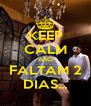 KEEP CALM AND FALTAM 2 DIAS... - Personalised Poster A4 size