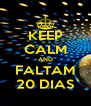 KEEP CALM AND FALTAM 20 DIAS - Personalised Poster A4 size