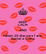 KEEP CALM AND Faltam 25 dias para 1 ano  Daniel e Luana - Personalised Poster A4 size