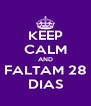 KEEP CALM AND FALTAM 28 DIAS - Personalised Poster A4 size