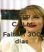 KEEP CALM AND Faltam 300 dias - Personalised Poster A4 size