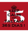 KEEP CALM AND FALTAM 365 DIAS !  - Personalised Poster A4 size