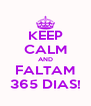 KEEP CALM AND FALTAM 365 DIAS! - Personalised Poster A4 size