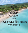 KEEP CALM and FALTAM 39 DIAS #maceió - Personalised Poster A4 size