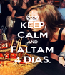 KEEP CALM AND FALTAM 4 DIAS. - Personalised Poster A4 size