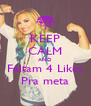 KEEP CALM AND Faltam 4 Likes Pra meta - Personalised Poster A4 size