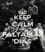 KEEP CALM AND FALTAM 47 DIAS - Personalised Poster A4 size