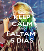 KEEP CALM AND FALTAM  5 DIAS - Personalised Poster A4 size