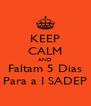 KEEP CALM AND Faltam 5 Dias Para a I SADEP - Personalised Poster A4 size