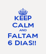 KEEP CALM AND FALTAM 6 DIAS!!  - Personalised Poster A4 size