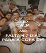 KEEP CALM AND FALTAM 7 DIAS PARA A COPA DM - Personalised Poster A4 size