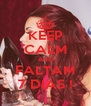 KEEP CALM AND FALTAM 7 DIAS ! - Personalised Poster A4 size