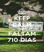KEEP CALM and FALTAM 710 DIAS - Personalised Poster A4 size