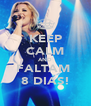 KEEP CALM AND FALTAM  8 DIAS! - Personalised Poster A4 size