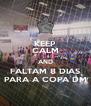KEEP CALM AND FALTAM 8 DIAS PARA A COPA DM - Personalised Poster A4 size