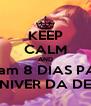 KEEP CALM AND Faltam 8 DIAS PARA O NIVER DA DEMI - Personalised Poster A4 size