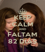 KEEP CALM AND FALTAM 82 DIAS - Personalised Poster A4 size