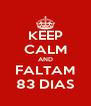 KEEP CALM AND FALTAM 83 DIAS - Personalised Poster A4 size
