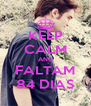KEEP CALM AND FALTAM 84 DIAS - Personalised Poster A4 size