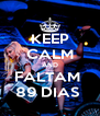 KEEP CALM AND FALTAM  89 DIAS  - Personalised Poster A4 size