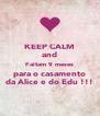 KEEP CALM and Faltam 9 meses para o casamento da Alice e do Edu !!! - Personalised Poster A4 size