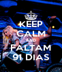 KEEP CALM AND FALTAM 91 DIAS - Personalised Poster A4 size
