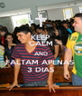 KEEP CALM AND FALTAM APENAS  3 DIAS - Personalised Poster A4 size